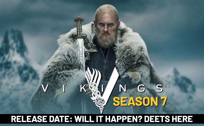 Vikings Season 7 Release Date, Plot , Cast and Trailer